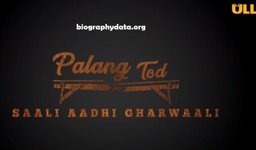 Palang Tod Saali Aadhi Gharwaali Web Series (ULLU) 2021