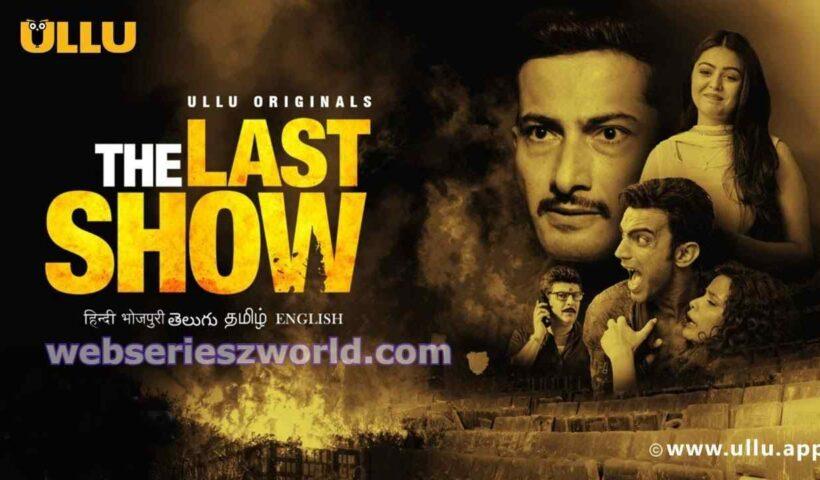 The-Last-Show-Web-Series-Ullu-Cast-Release-Date-Actor-Actress-Names-Trailer-Watch-Online-1