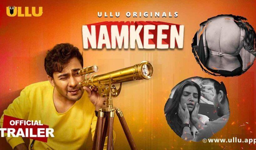 Namkeen ULLU Original Web Series, Full Episodes Watch Online HD, Wiki, Cast, Review, Story