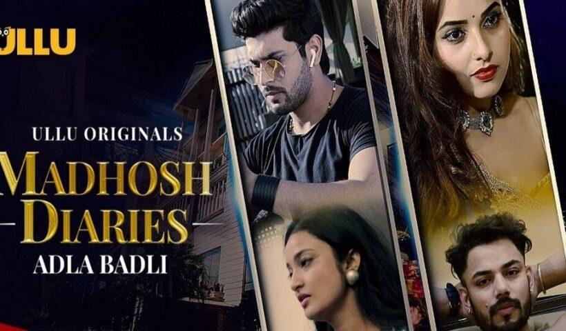 Madhosh Diaries Adla Badli Ullu Web Series