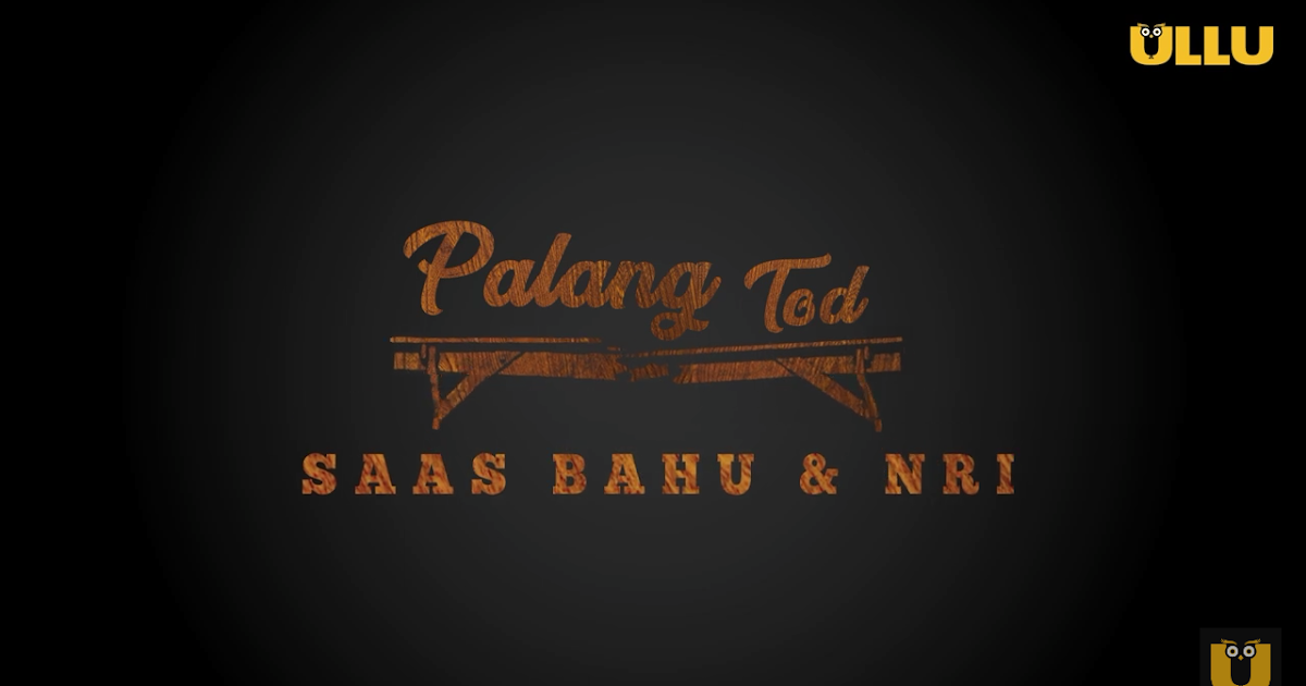 Palang Tod Saas Bahu & Nri Web Series, Full Episodes Watch Online HD, Wiki, Cast, Review, Story